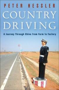 Country Driving: A Journey Through China from Farm to Factory by  Peter Hessler - First Edition  - 2010 - from Basement Books and Biblio.com