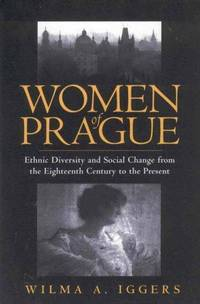 Women of Prague : Ethnic Diversity and Social Change from the 18th Century to the Present