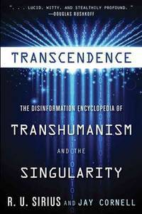 TRANSCENDENCE: The Disinformation Encyclopedia Of Transhumanism & The Singularity