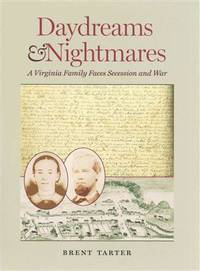Daydreams & Nightmares : a Virginia family faces secession and War