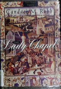 The Lady Chapel (Owen Archer, Book 2) by Candace Robb - Hardcover - 1994-02-04 - from Books Express (SKU: 0312114095q)