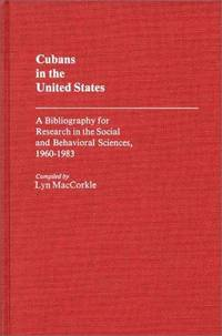 Cubans in the United States: A Bibliography for Research in the Social and Behavioral Sciences,...