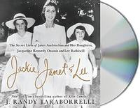 Jackie, Janet & Lee: The Secret Lives of Janet Auchincloss and Her Daughters, Jacqueline...