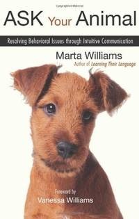 ASK YOUR ANIMAL: Resolving Behavioral Issues Through Intuitive Communication