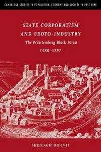 State Corporatism and Proto-Industry. The Wurttemberg Black Forest 1580-1797.