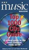 """""""B.B.C. Music Magazine"""" Top 1000 CDs Guide: A Guide to the Best Classical Music CDs"""