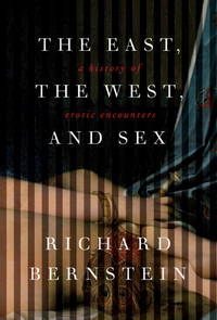 The East, the West, and Sex: A History of Erotic Encounters