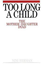 Too Long a Child : The Mother-Daughter Dyad