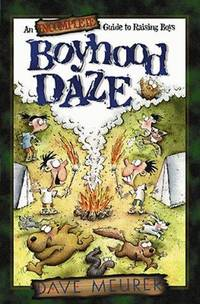 Boyhood Daze: An Incomplete Guide to Raising Boys by  Dave Meurer - Paperback - 1999 - from Snowball Bookshop (SKU: CC1038PG)
