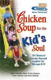 Chicken Soup for the Kid's Soul: 101 Stories of Courage, Hope and Laughter (Chicken Soup for...