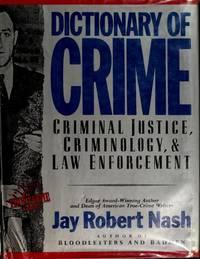 Dictionary of Crime Criminal Justice, Criminology, & Law Enforcement
