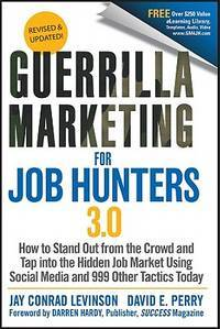 Guerrilla Marketing for Job Hunters 3.0: How to Stand Out from the Crowd and Tap Into the Hidden Job Market using Social Media and 999 other Tactics Today, Revised & Updated