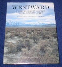 Westward; the Epic Crossing of the American Landscape