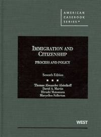 Immigration and Citizenship, Process and Policy, 7th (American Casebook)
