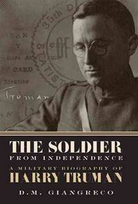 Soldier from Independence: A Military Biography of Harry Truman.