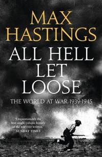 ALL HELL LET LOOSE The World At War 1939-1945