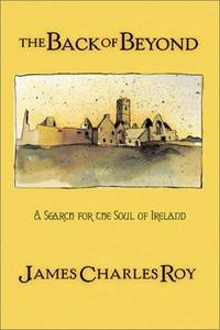The Back of Beyond: A Search for the Soul of Ireland by  James Charles Roy - First Edition. - (2002). - from Biblioceros Books and Biblio.com