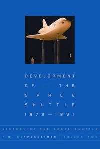 Development of the Space Shuttle, 1972-1981 (History of the Space Shuttle, Volume 2)