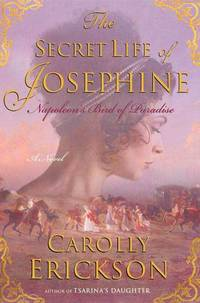 The Secret Life of Josephine, A Novel, Napoleon's Bird of Paradise