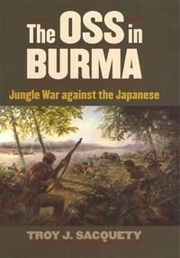 The OSS in Burma: Jungle War against the Japanese (Modern War Studies (Hardcover))
