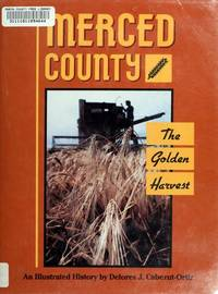 Merced County: The Golden Harvest : An Illustrated History