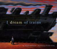 I Dream of Trains (Golden Kite Awards) [Hardcover] Angela Johnson and Loren Long (Illustrator)