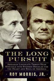 image of The Long Pursuit: Abraham Lincoln's Thirty-Year Struggle with Stephen Douglas for the Heart and Soul of America