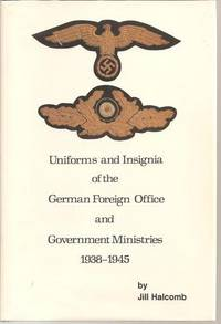 UNIFORMS AND INSIGNIA OF THE GERMAN FOREIGN OFFICE AND GOVERNMENT MINISTRIES 1938-1945