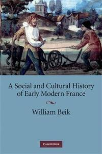 A Social and Cultural History of Early Modern France by William Beik - Hardcover - 1 - 2009-05-25 - from Ergodebooks and Biblio.com