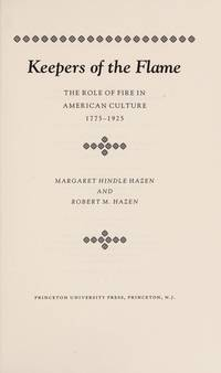 Keepers of the Flame: The Role of Fire in American Culture, 1775-1925 (Princeton Legacy Library)