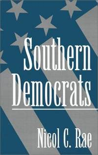 Southern Democrats by  Nicol C Rae - Paperback - First Trade Paperback Edition - 1994 - from Second Chance Books & Comics and Biblio.com