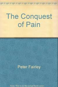 The Conquest of Pain by  Peter Fairley - first printing America, 1980 - from Gail Kennon Book-Comber and Biblio.com