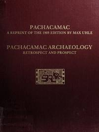 PACHACAMAC A REPRINT OF THE 1903 EDITION BY MAX UHLE AND PACHACAMAC ARCHAEOLOGY: RETROSPECT AND...