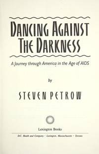 Dancing Against the Darkness: A Journey Through America in the Age of AIDS.