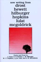 NEW WRITING FROM DROST, HEWETT, HILBURGER, HOPKINS, LULAT, MCGOLDRICK  Poetry and Prose