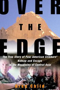 image of Over the Edge: The True Story of Four American Climbers' Kidnap and Escape in the Mountains of Central Asia