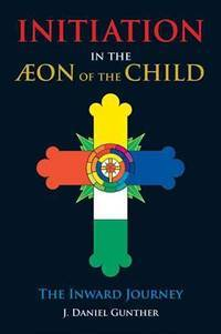 INITIATION IN THE AEON OF THE CHILD: The Inward Journey (H) (new edition)