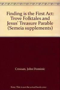 Finding is the First Act: Trove Folktales and Jesus' Treasure Parable (Semeia Supplements)