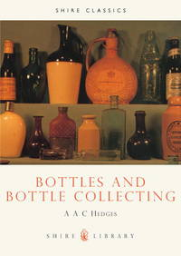 Bottles and Bottle Collecting (Shire album 6)