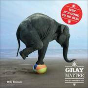 Gray Matter PQ Publishers Ltd. Why It's Good to Be Old!