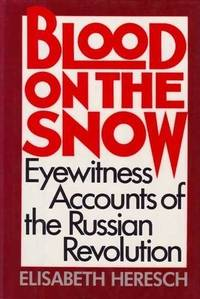 Blood on the Snow Eyewitness Accounts of the Russian Revolution