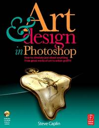 Art and Design in Photoshop: How to simulate just about anything from great works of art to urban...