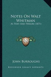 image of Notes On Walt Whitman: As Poet And Person (1871)