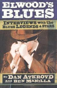 Elwood's Blues - Interviews with the Blues Legends and Stars