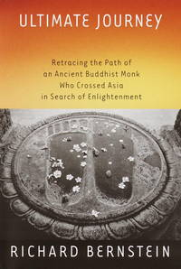 Ultimate Journey, Retracing the Path of an Ancient Buddhist Monk Who Crossed Asia in Search of...