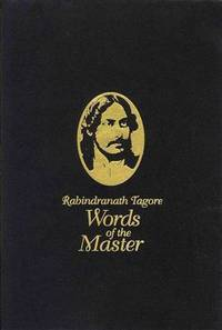 RABINDRANATH TAGORE WORDS OF THE MASTER