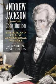 Andrew Jackson And The Consyitution : The Rise And Fall Of Generational Regimes