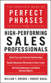 The Complete Book of Perfect Phrases for High-Performing Sales Professionals (Perfect Phrases...