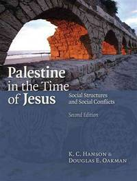PALESTINE IN THE TIME OF JESUS : Social Structures and Social Conflicts, Second Edition