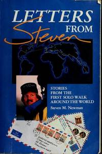 Letters from Steven Stories from The First Solo Walk Around the World by  Steven M Newman - Paperback - Second Printing - 1988 - from Chequamegon Book Company (SKU: 104489)